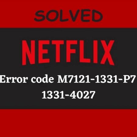 Fix Netflix Error code M7121-1331-P7 and M7111-1331-4027