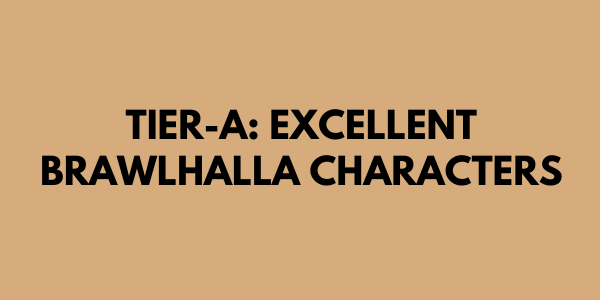 Tier-A: Excellent Brawlhalla Characters