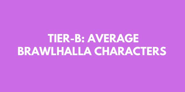 Tier-B: Average Brawlhalla Characters