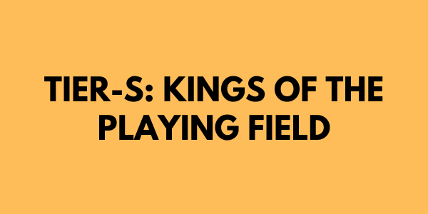 Tier-S: Kings of the Playing Field